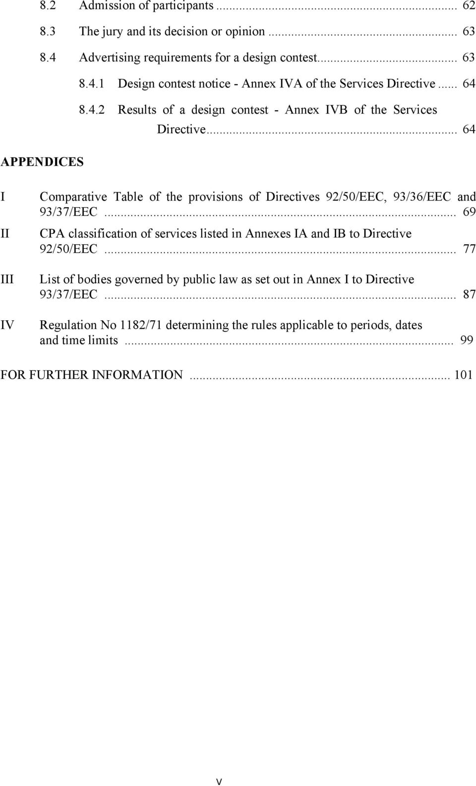 .. 64 APPENDICES I II III IV Comparative Table of the provisions of Directives 92/50/EEC, 93/36/EEC and 93/37/EEC.