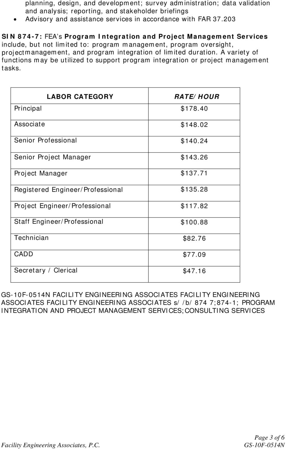 duration. A variety of functions may be utilized to support program integration or project management tasks. LABOR CATEGORY RATE/HOUR Principal $178.40 Associate $148.02 Senior Professional $140.