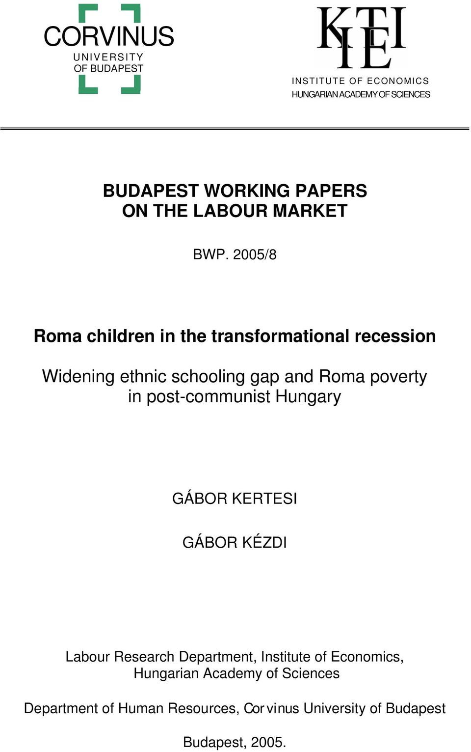 2005/8 Roma children in the transformational recession Widening ethnic schooling gap and Roma poverty in
