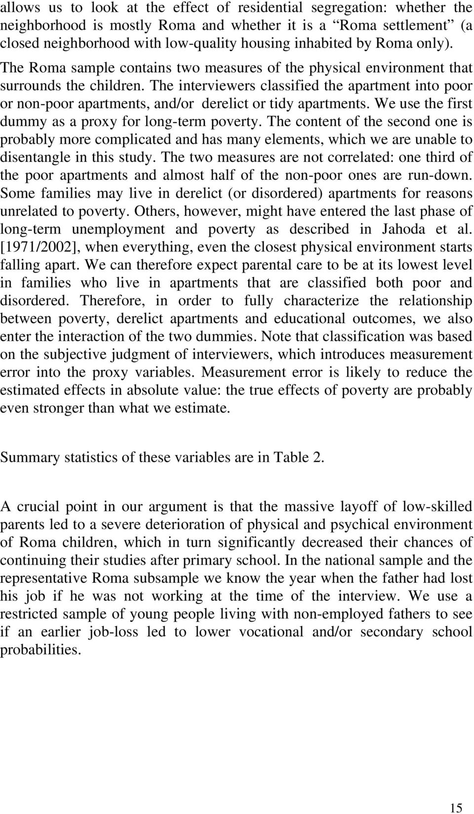 The interviewers classified the apartment into poor or non-poor apartments, and/or derelict or tidy apartments. We use the first dummy as a proxy for long-term poverty.
