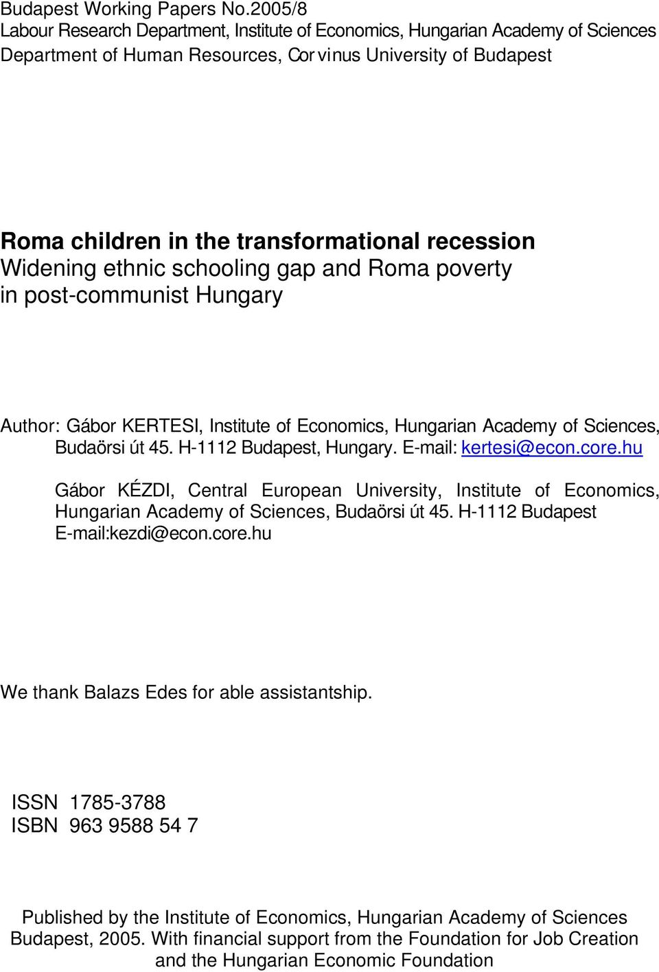 Widening ethnic schooling gap and Roma poverty in post-communist Hungary Author: Gábor KERTESI, Institute of Economics, Hungarian Academy of Sciences, Budaörsi út 45. H-1112 Budapest, Hungary.