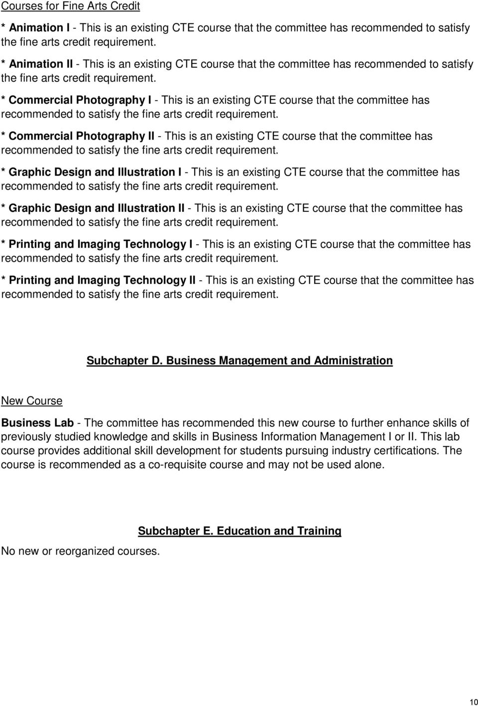 * Commercial Photography I - This is an existing CTE course that the committee has * Commercial Photography II - This is an existing CTE course that the committee has * Graphic Design and