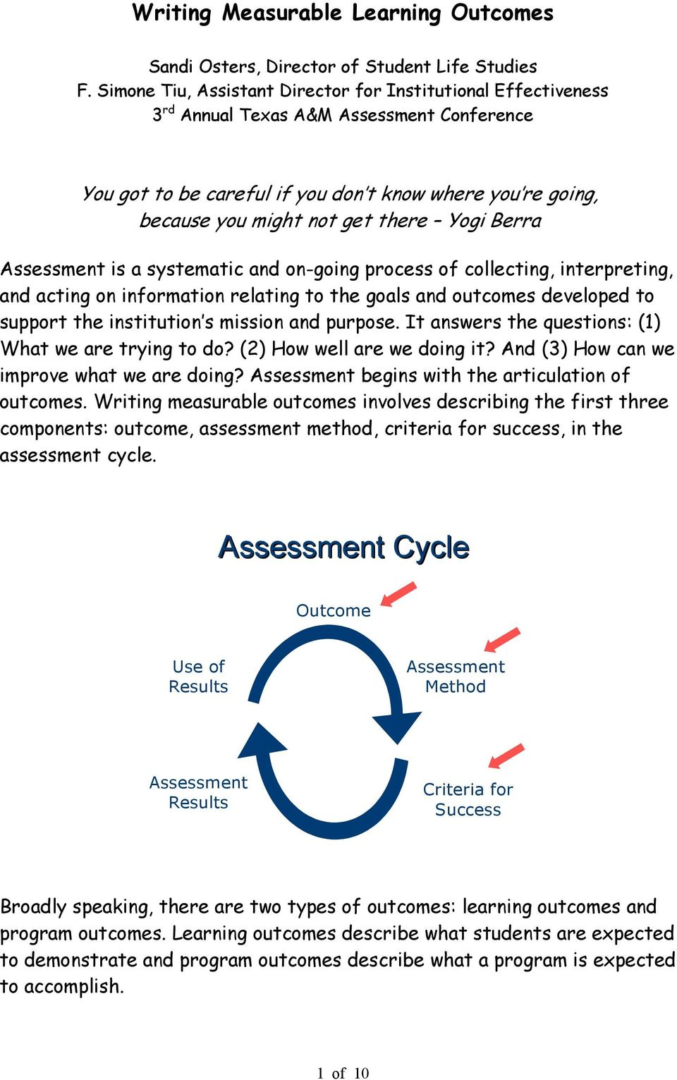 Yogi Berra Assessment is a systematic and on-going process of collecting, interpreting, and acting on information relating to the goals and outcomes developed to support the institution s mission and