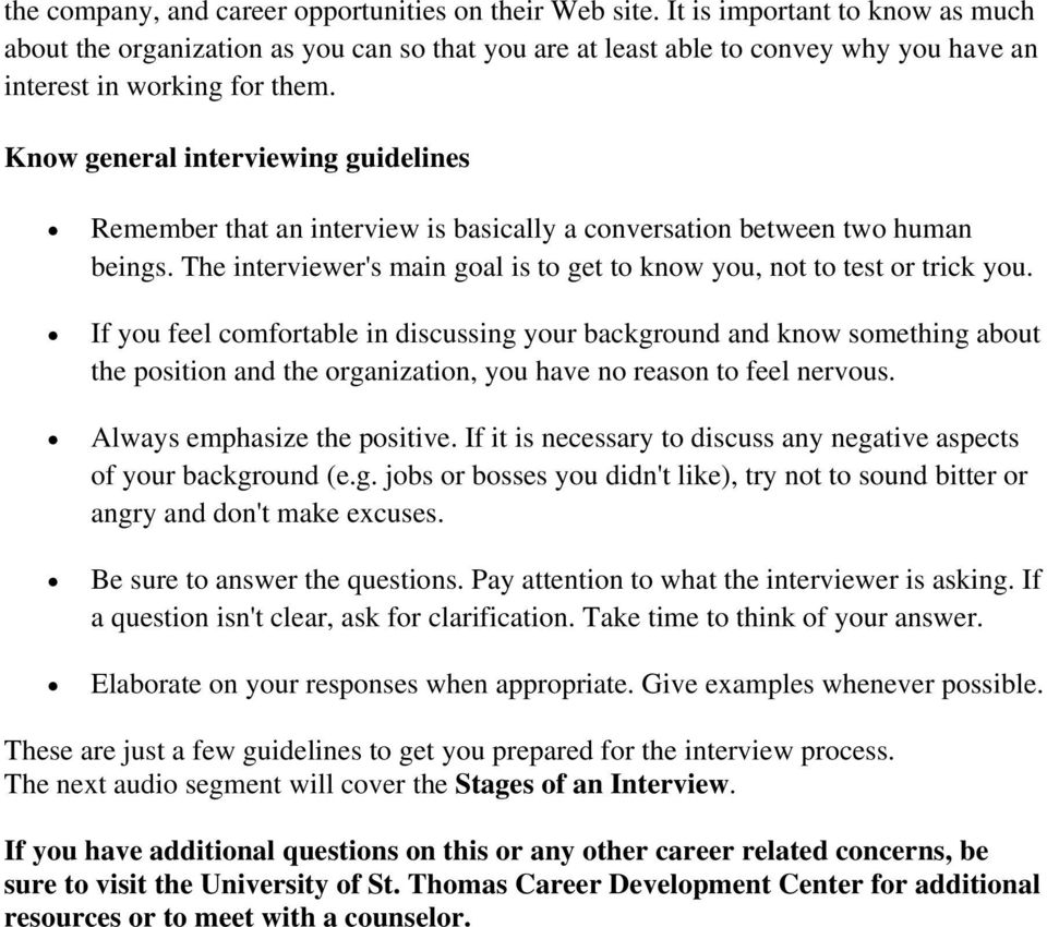 Know general interviewing guidelines Remember that an interview is basically a conversation between two human beings. The interviewer's main goal is to get to know you, not to test or trick you.