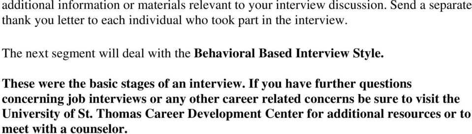 The next segment will deal with the Behavioral Based Interview Style. These were the basic stages of an interview.