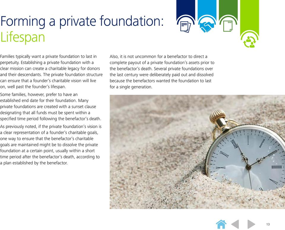 The private foundation structure can ensure that a founder s charitable vision will live on, well past the founder s lifespan.