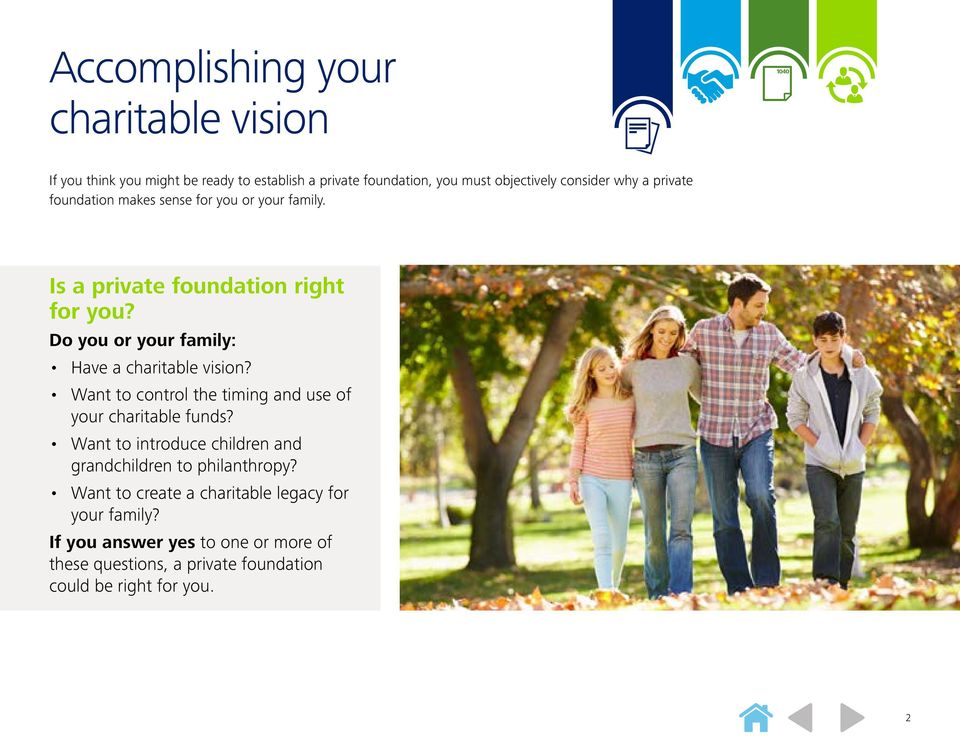 Do you or your family: Have a charitable vision? Want to control the timing and use of your charitable funds?