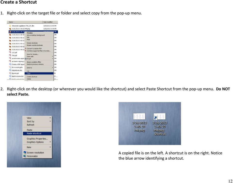Right click on the desktop (or wherever you would like the shortcut) and select Paste