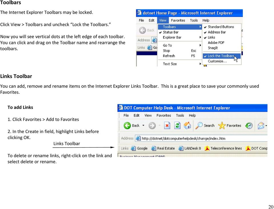 Links Toolbar You can add, remove and rename items on the Internet Explorer Links Toolbar. This is a great place to save your commonly used Favorites.