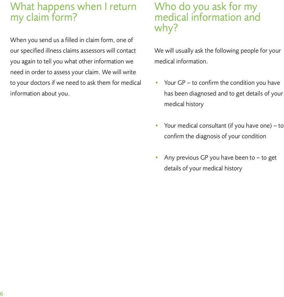 your claim. We will write to your doctors if we need to ask them for medical information about you. Who do you ask for my medical information and why?
