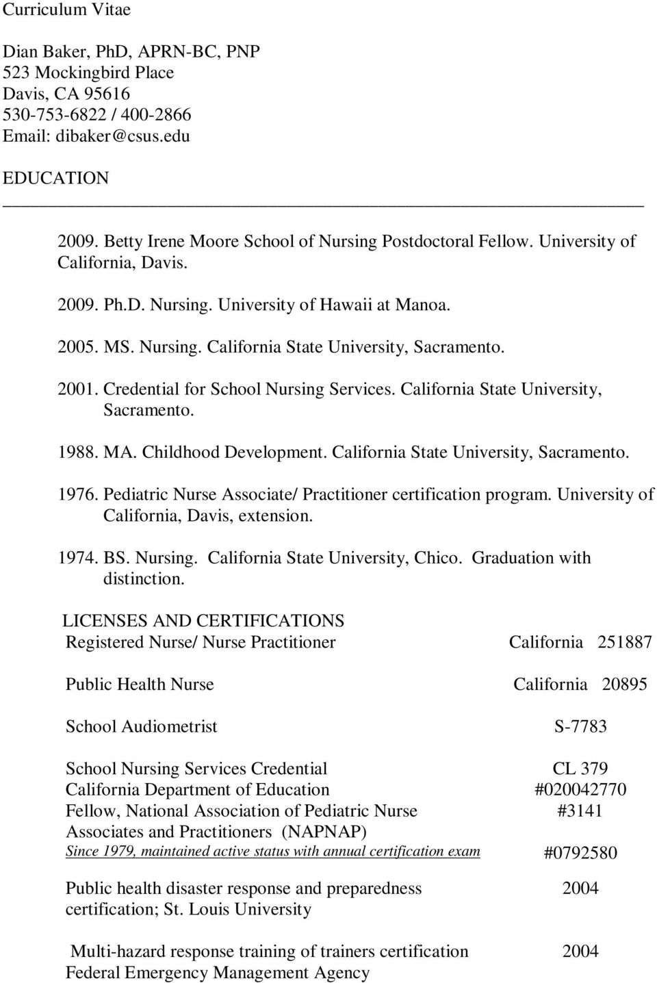 California State University, Sacramento. 1988. MA. Childhood Development. California State University, Sacramento. 1976. Pediatric Nurse Associate/ Practitioner certification program.