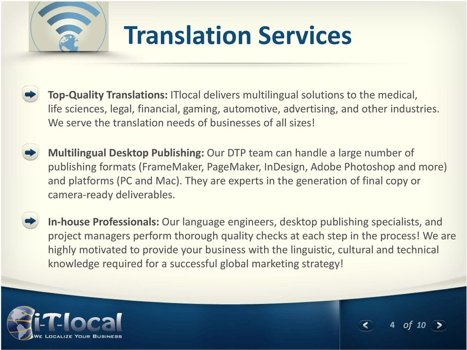 Multilingual Desktop Publishing: Our DTP team can handle a large number of publishing formats (FrameMaker, PageMaker, InDesign, Adobe Photoshop and more) and platforms (PC and Mac).
