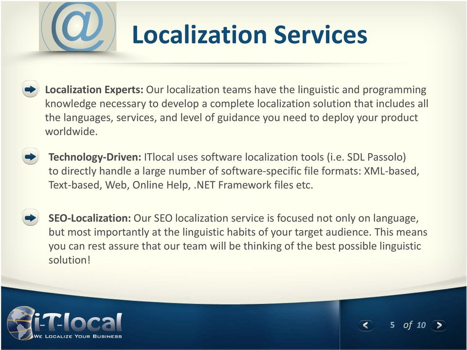 NET Framework files etc. SEO-Localization: Our SEO localization service is focused not only on language, but most importantly at the linguistic habits of your target audience.