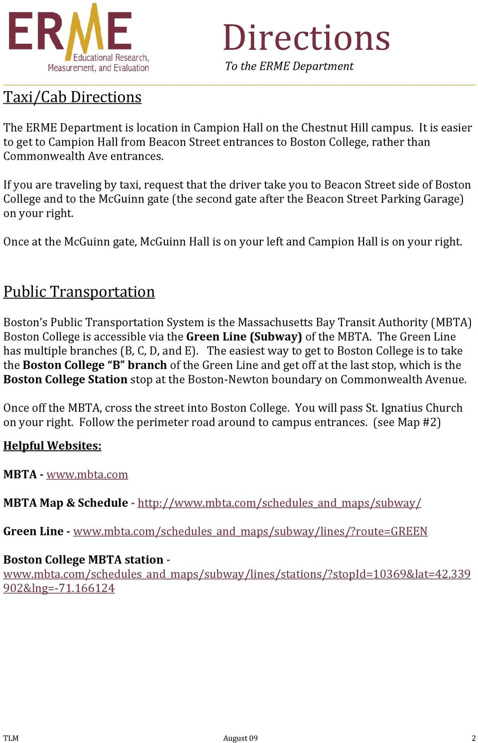 If you are traveling by taxi, request that the driver take you to Beacon Street side of Boston College and to the McGuinn gate (the second gate after the Beacon Street Parking Garage) on your right.
