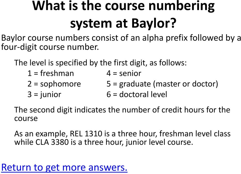 The level is specified by the first digit, as follows: 1 = freshman 4 = senior 2 = sophomore 5 = graduate (master or doctor)