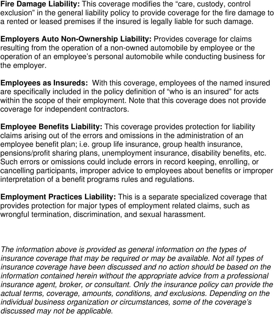 Employers Auto Non-Ownership Liability: Provides coverage for claims resulting from the operation of a non-owned automobile by employee or the operation of an employee s personal automobile while
