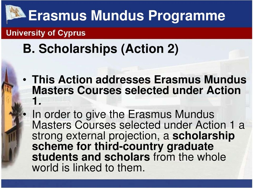 In order to give the Erasmus Mundus Masters Courses selected under Action 1 a