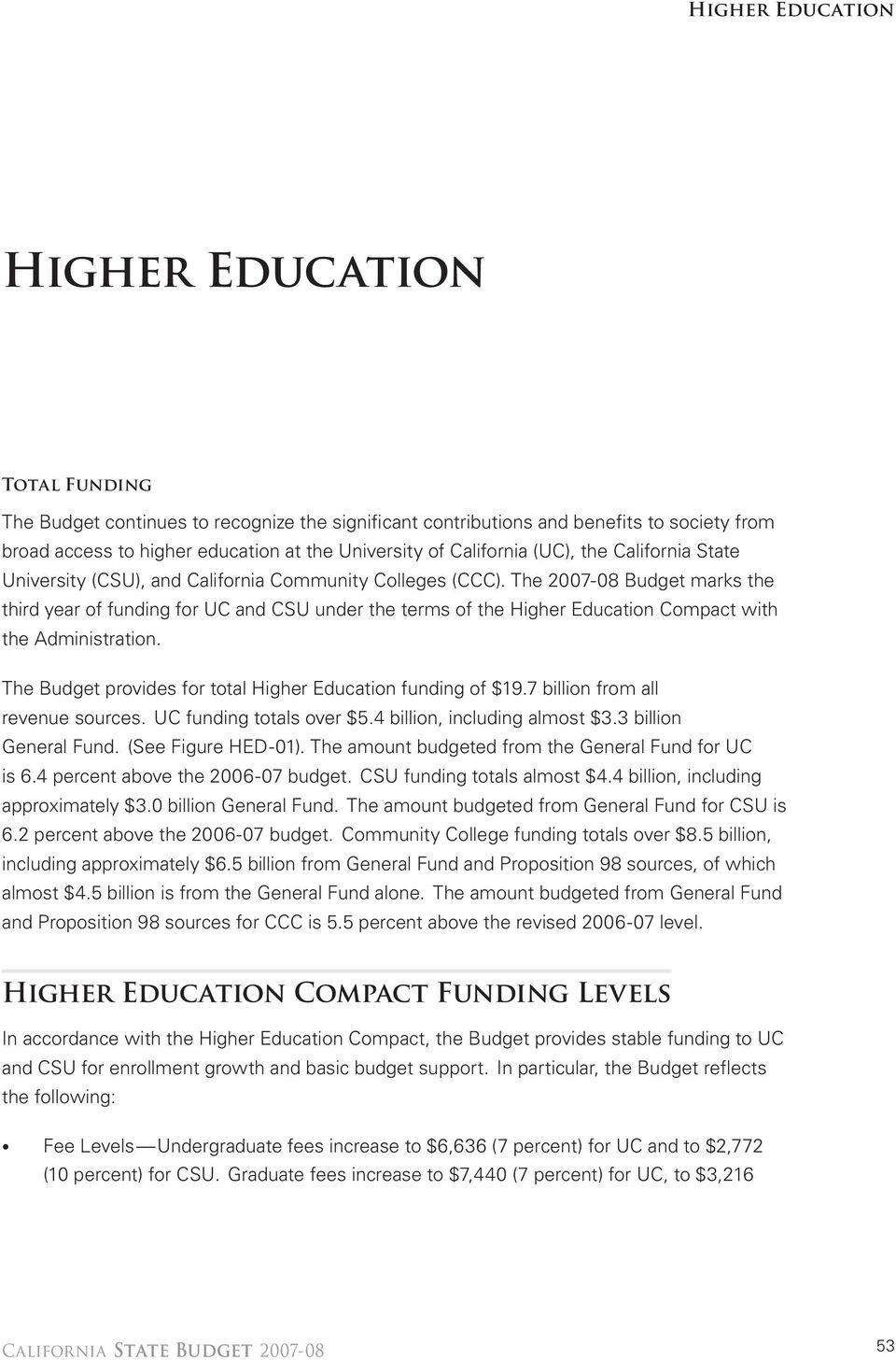 The 2007 08 Budget marks the third year of funding for UC and CSU under the terms of the Higher Education Compact with the Administration.