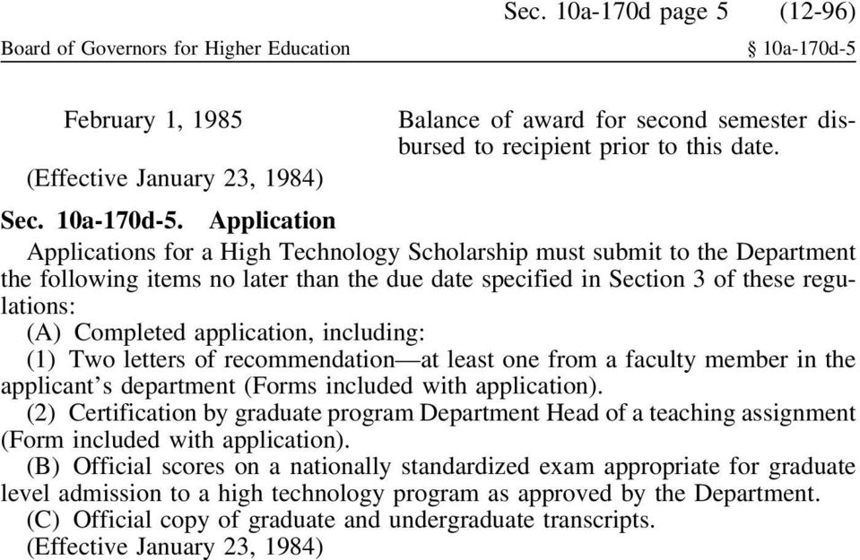 Application Applications for a High Technology Scholarship must submit to the Department the following items no later than the due date specified in Section 3 of these regulations: (A) Completed