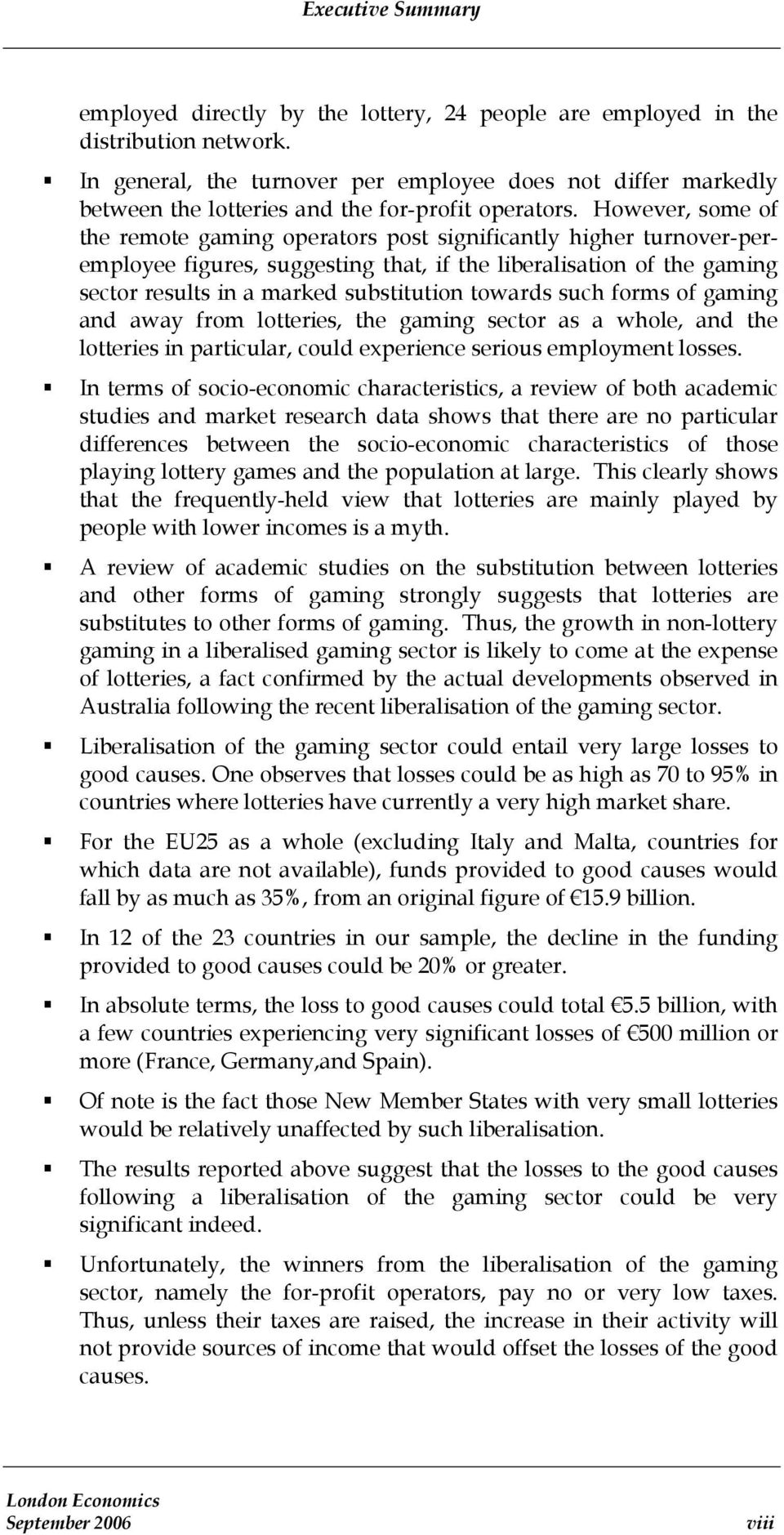 However, some of the remote gaming operators post significantly higher turnover-peremployee figures, suggesting that, if the liberalisation of the gaming sector results in a marked substitution