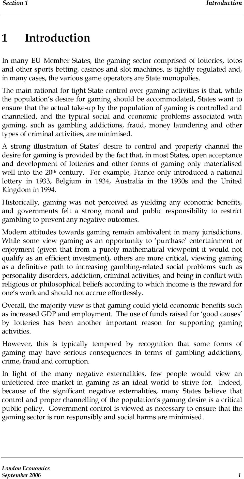 The main rational for tight State control over gaming activities is that, while the population s desire for gaming should be accommodated, States want to ensure that the actual take-up by the
