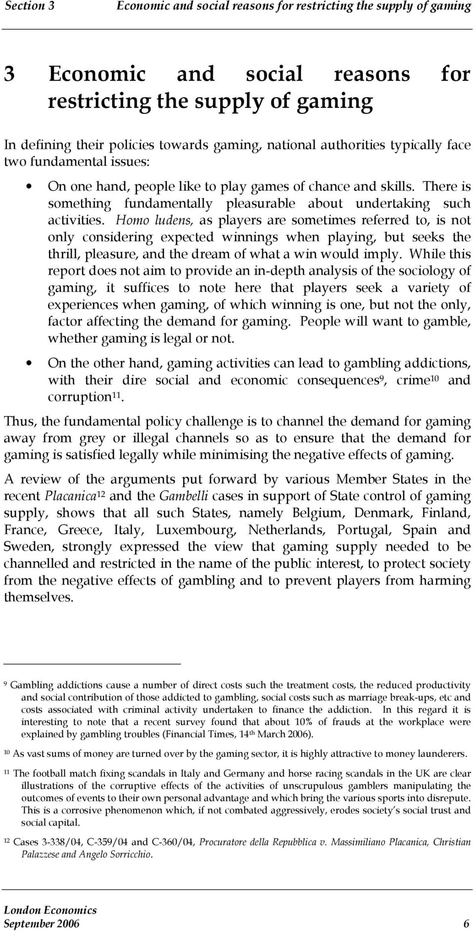 Homo ludens, as players are sometimes referred to, is not only considering expected winnings when playing, but seeks the thrill, pleasure, and the dream of what a win would imply.