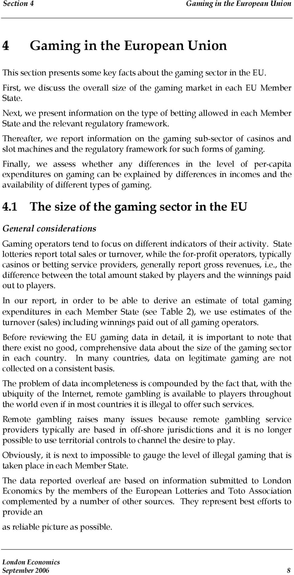 Thereafter, we report information on the gaming sub-sector of casinos and slot machines and the regulatory framework for such forms of gaming.