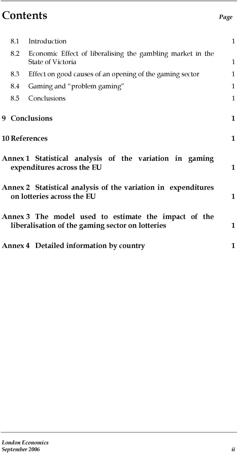 5 Conclusions 1 9 Conclusions 1 10 References 1 Annex 1 Statistical analysis of the variation in gaming expenditures across the EU 1 Annex 2