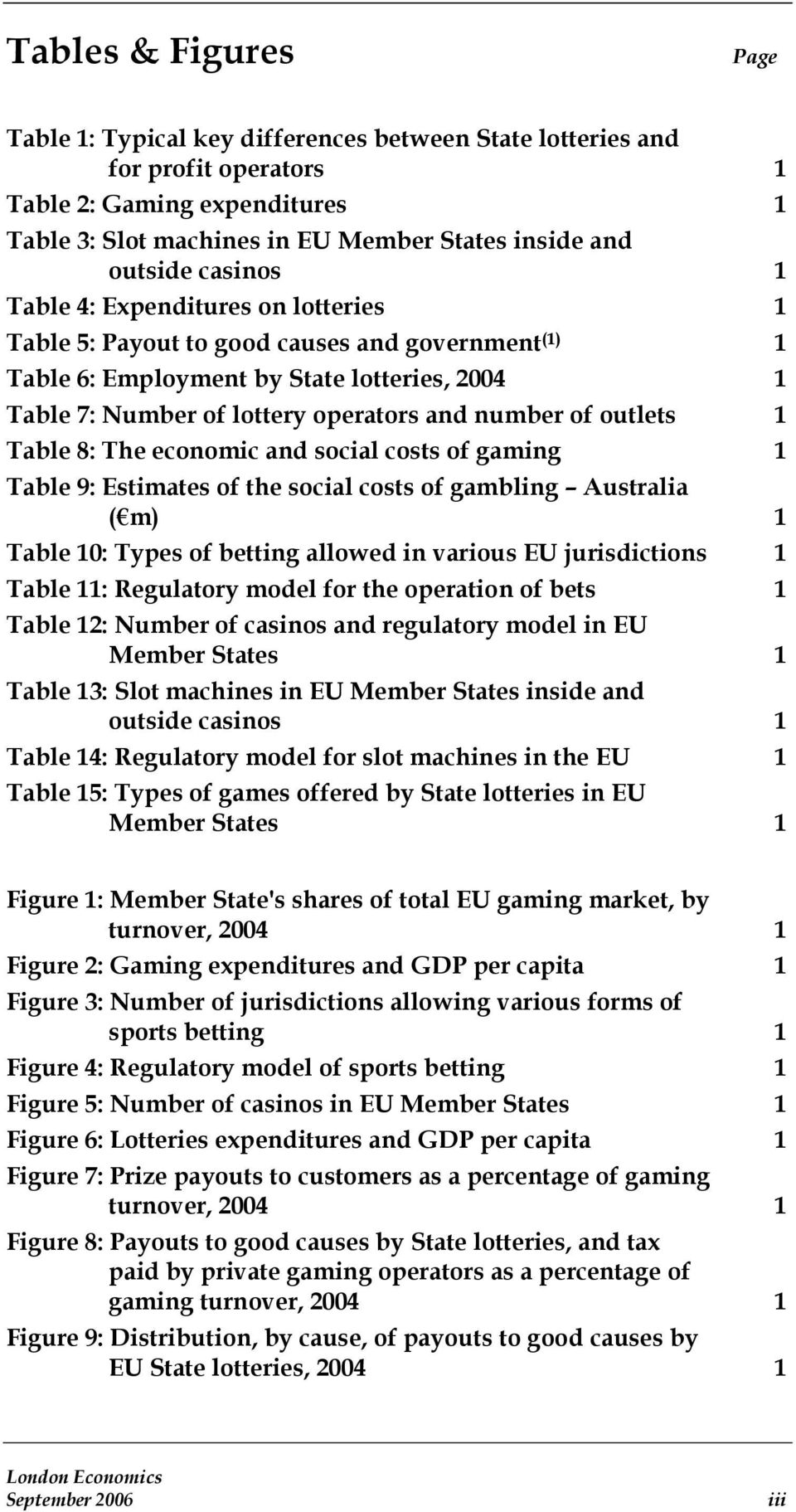 outlets 1 Table 8: The economic and social costs of gaming 1 Table 9: Estimates of the social costs of gambling Australia ( m) 1 Table 10: Types of betting allowed in various EU jurisdictions 1 Table