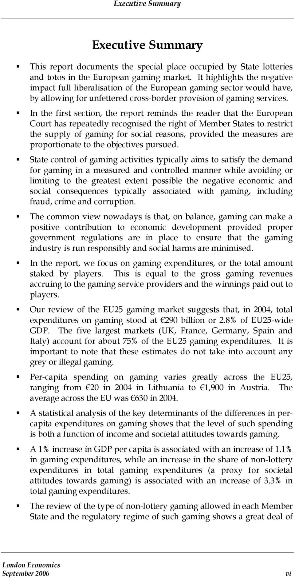 In the first section, the report reminds the reader that the European Court has repeatedly recognised the right of Member States to restrict the supply of gaming for social reasons, provided the
