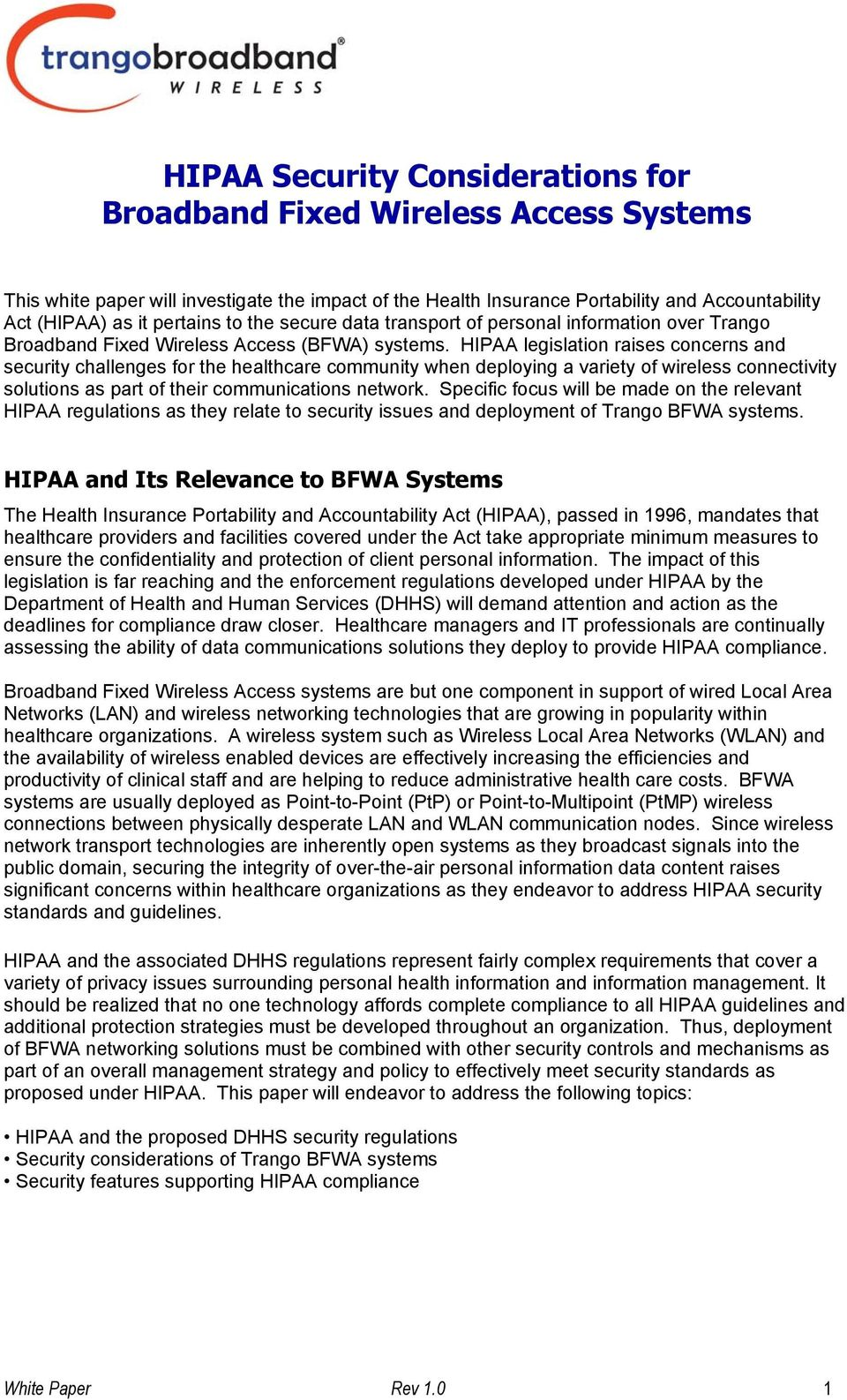 HIPAA legislation raises concerns and security challenges for the healthcare community when deploying a variety of wireless connectivity solutions as part of their communications network.