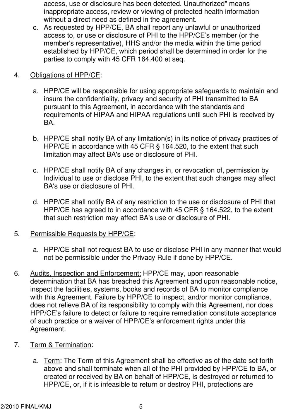 time period established by HPP/CE, which period shall be determined in order for the parties to comply with 45 CFR 164.400 et seq. 4. Obligations of HPP/CE: a.