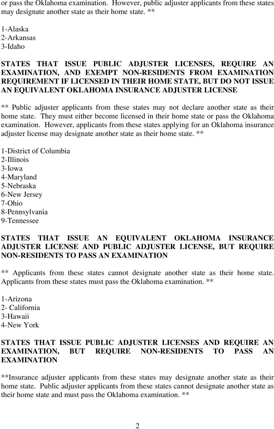 ISSUE AN EQUIVALENT OKLAHOMA INSURANCE ADJUSTER LICENSE ** Public adjuster applicants from these states may not declare another state as their home state.