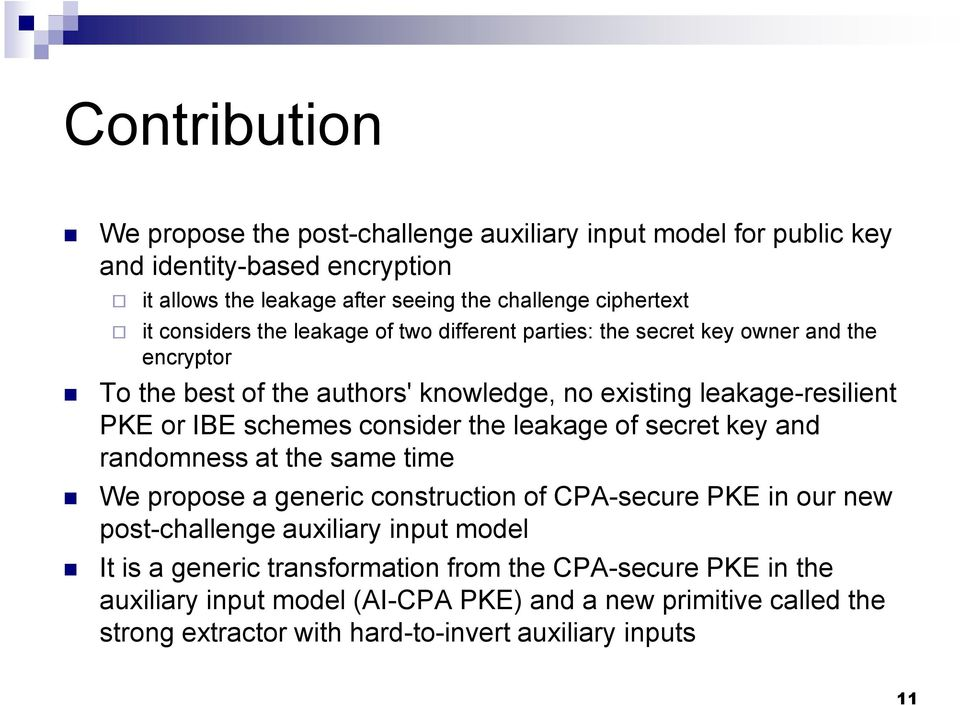 consider the leakage of secret key and randomness at the same time We propose a generic construction of CPA-secure PKE in our new post-challenge auxiliary input model It is a