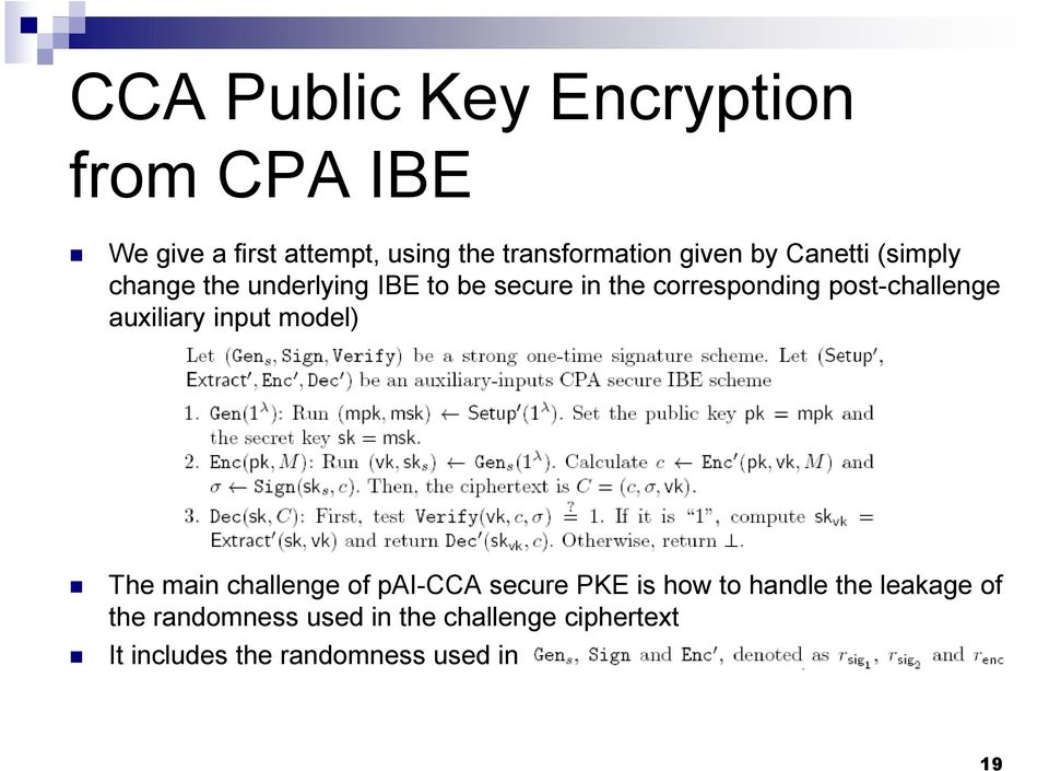 post-challenge auxiliary input model) The main challenge of pai-cca secure PKE is how to