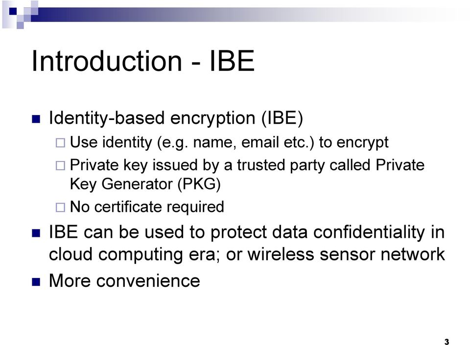 ) to encrypt Private key issued by a trusted party called Private Key