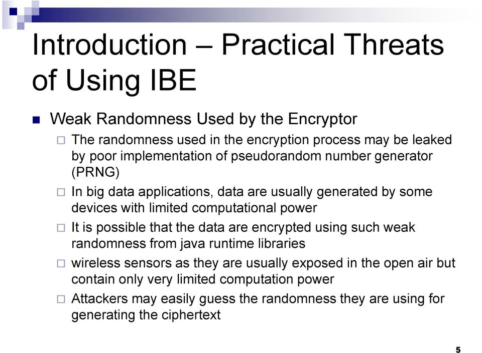 power It is possible that the data are encrypted using such weak randomness from java runtime libraries wireless sensors as they are usually exposed
