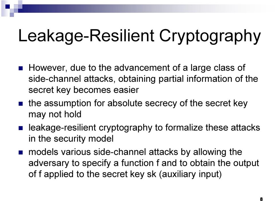 leakage-resilient cryptography to formalize these attacks in the security model models various side-channel attacks by