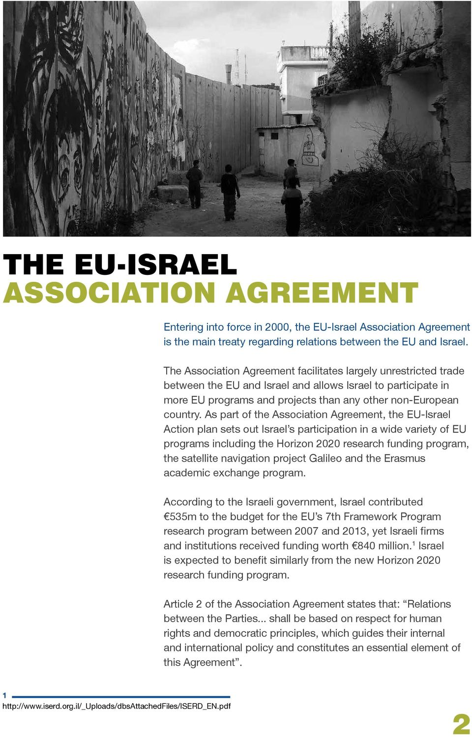 As part of the Association Agreement, the EU-Israel Action plan sets out Israel s participation in a wide variety of EU programs including the Horizon 2020 research funding program, the satellite