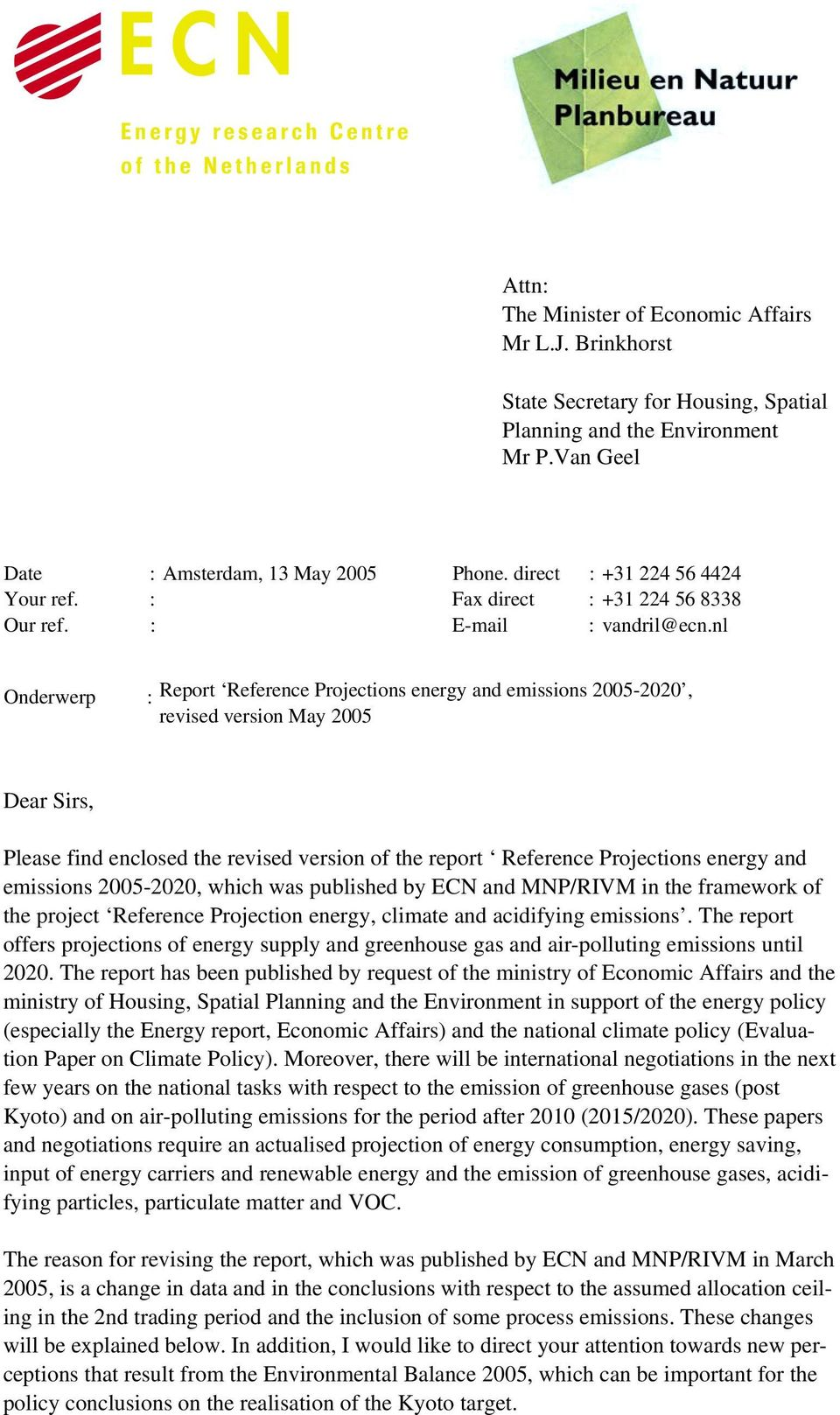 nl Onderwerp : Report Reference Projections energy and emissions 2005-2020, revised version May 2005 Dear Sirs, Please find enclosed the revised version of the report Reference Projections energy and