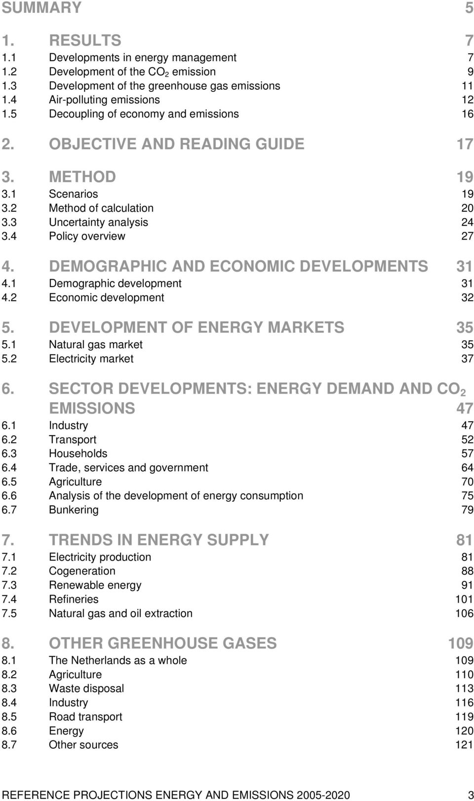 DEMOGRAPHIC AND ECONOMIC DEVELOPMENTS 31 4.1 Demographic development 31 4.2 Economic development 32 5. DEVELOPMENT OF ENERGY MARKETS 35 5.1 Natural gas market 35 5.2 Electricity market 37 6.