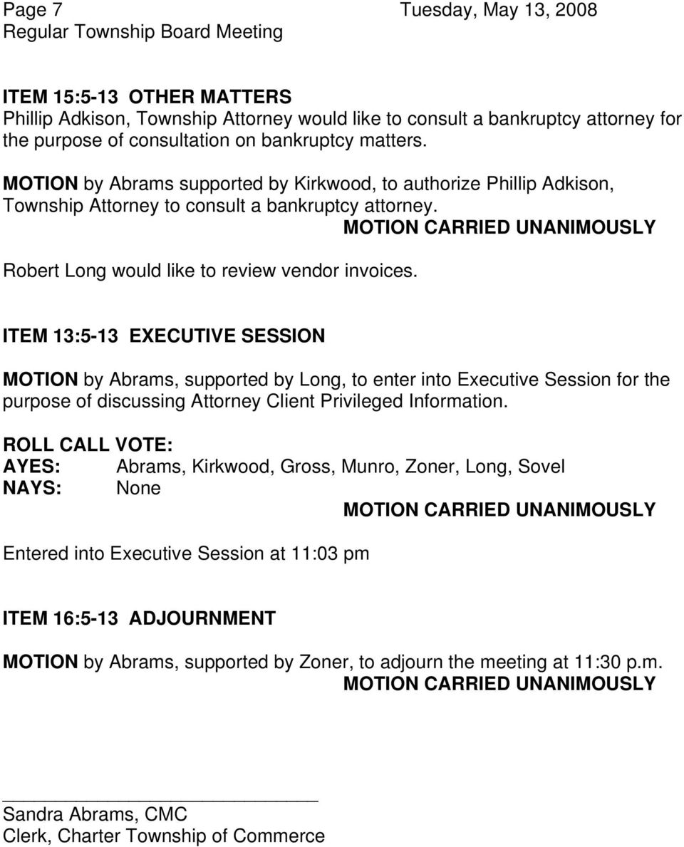 ITEM 13:5-13 EXECUTIVE SESSION MOTION by Abrams, supported by Long, to enter into Executive Session for the purpose of discussing Attorney Client Privileged Information.