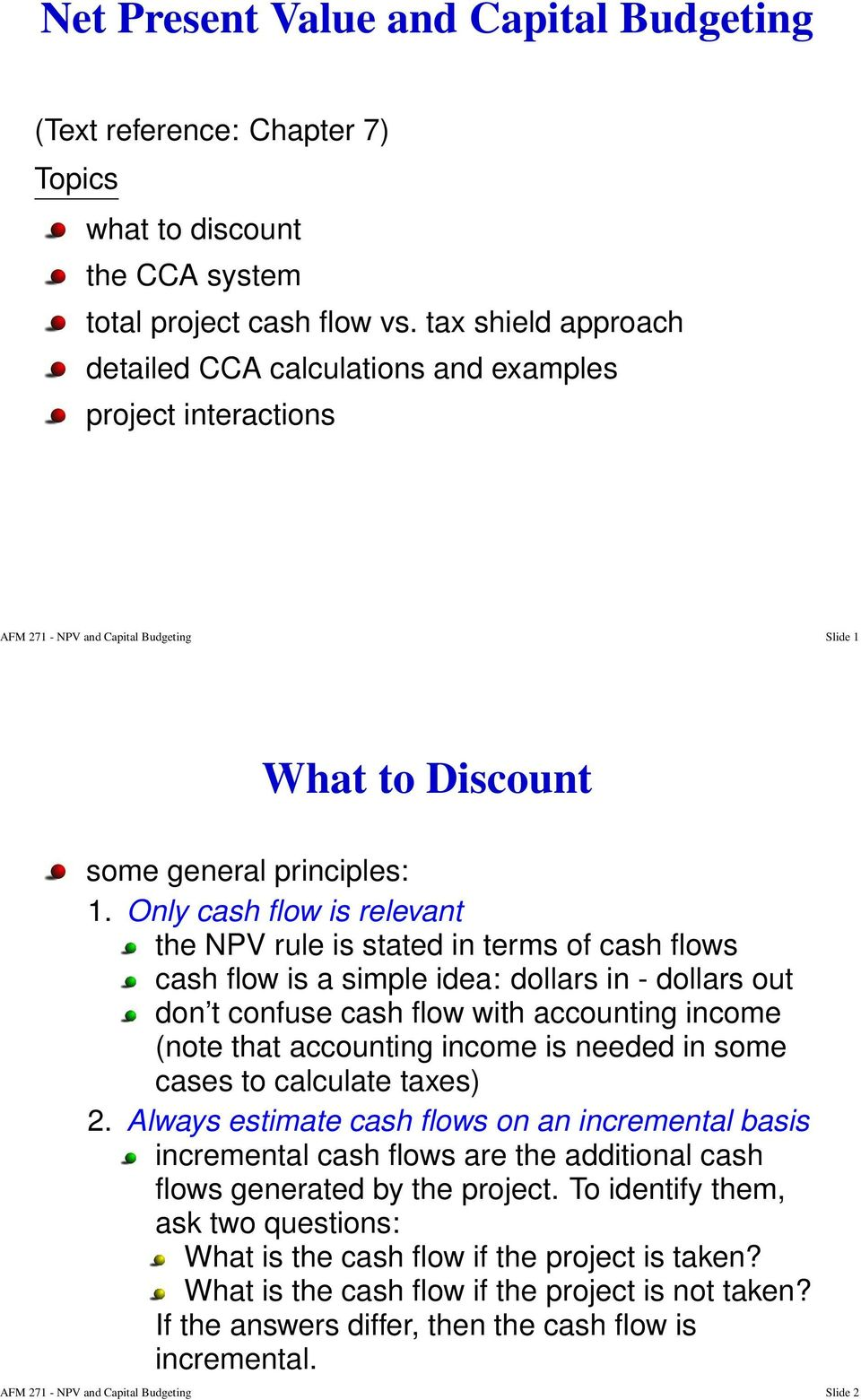 Only cash flow is relevant the NPV rule is stated in terms of cash flows cash flow is a simple idea: dollars in - dollars out don t confuse cash flow with accounting income (note that accounting