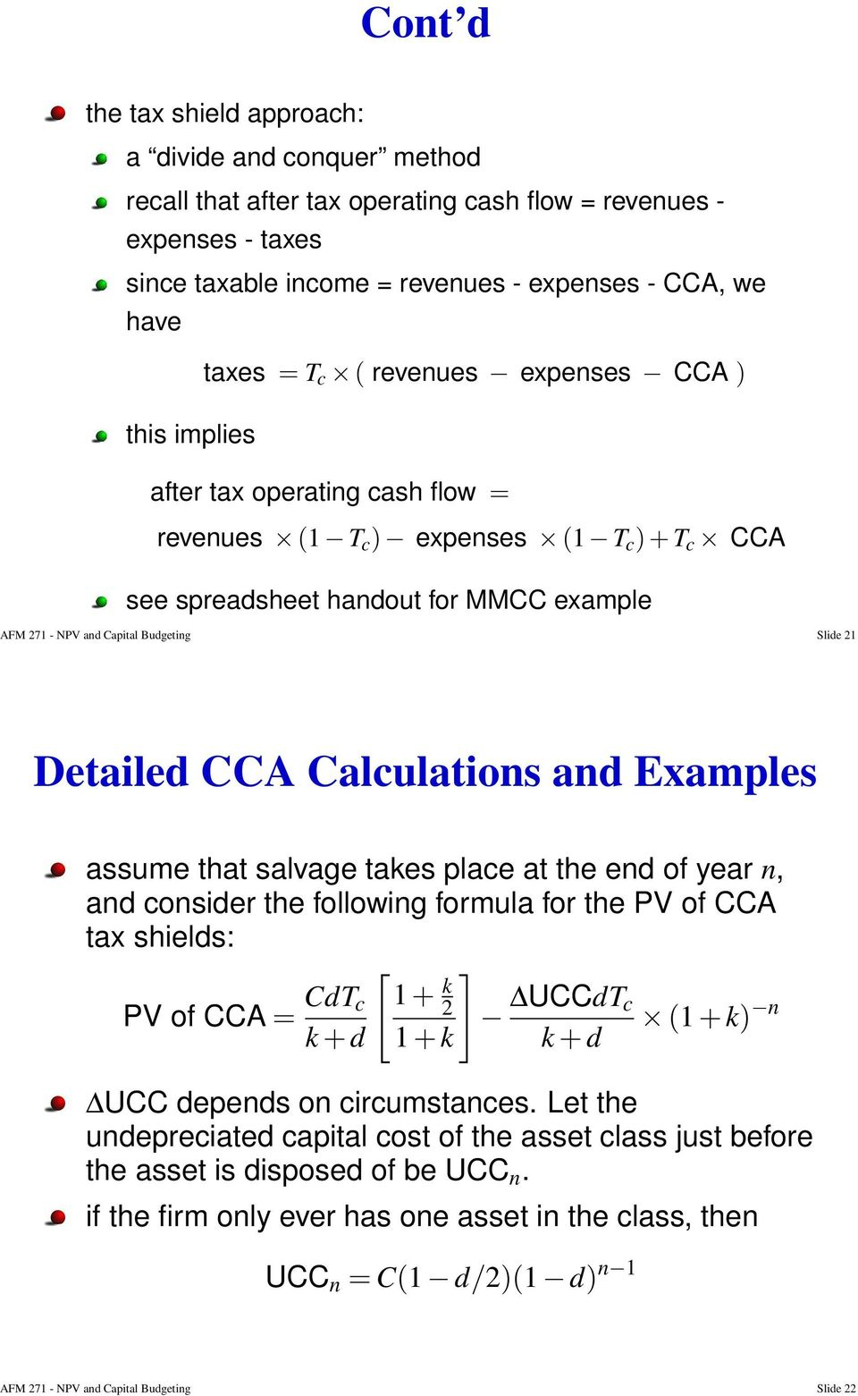 21 Detailed CCA Calculations and Examples assume that salvage takes place at the end of year n, and consider the following formula for the PV of CCA tax shields: PV of CCA = CdT c k + d [ ] 1 + k 2
