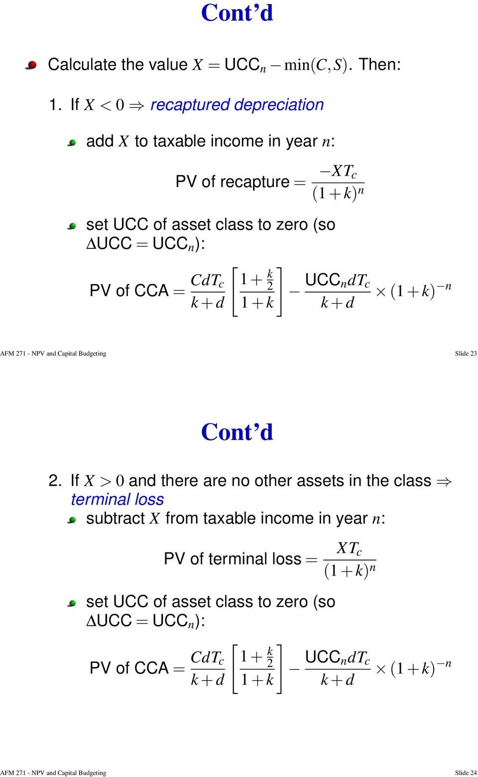 + d XT c (1 + k) n [ ] 1 + k 2 UCC ndt c (1 + k) n 1 + k k + d AFM 271 - NPV and Capital Budgeting Slide 23 2.