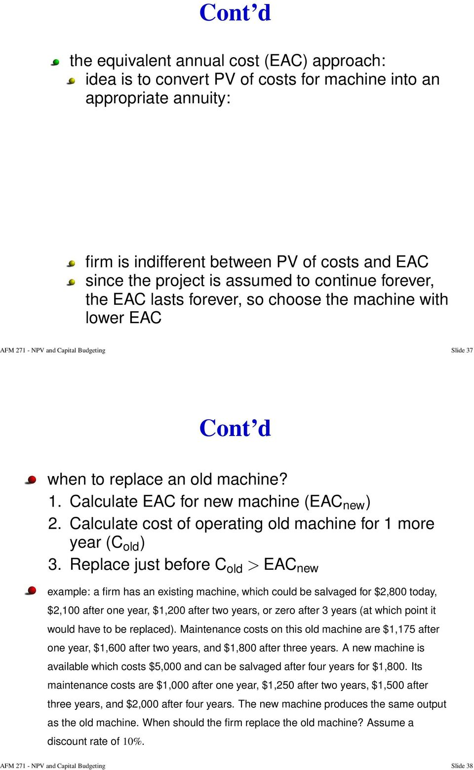 Calculate EAC for new machine (EAC new ) 2. Calculate cost of operating old machine for 1 more year (C old ) 3.
