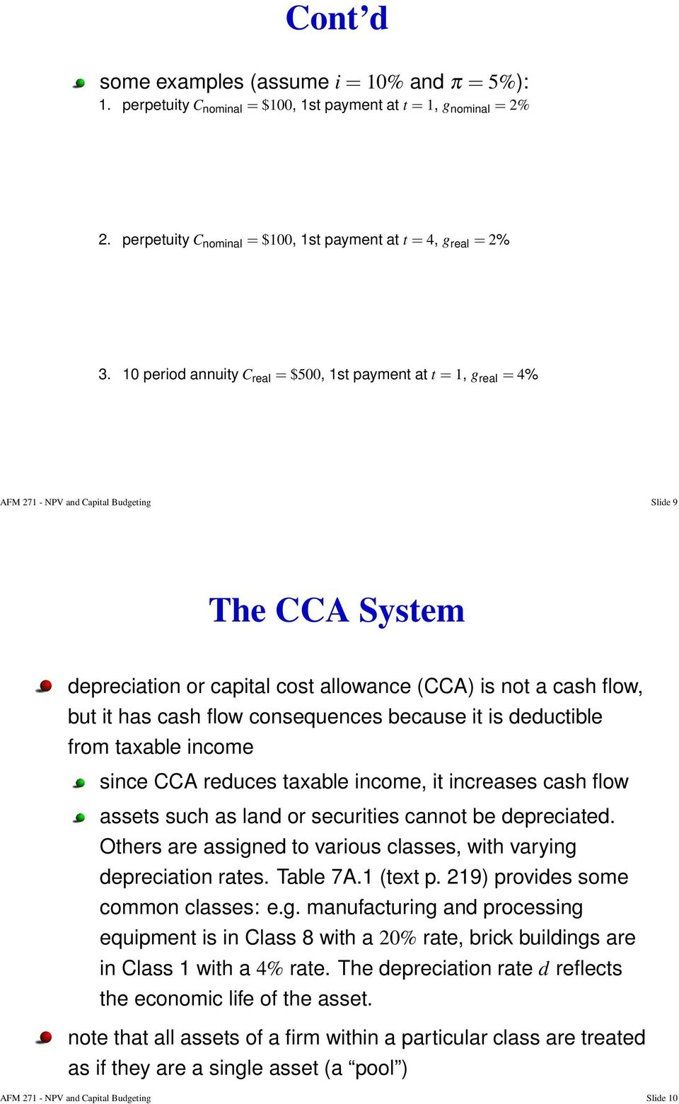 has cash flow consequences because it is deductible from taxable income since CCA reduces taxable income, it increases cash flow assets such as land or securities cannot be depreciated.