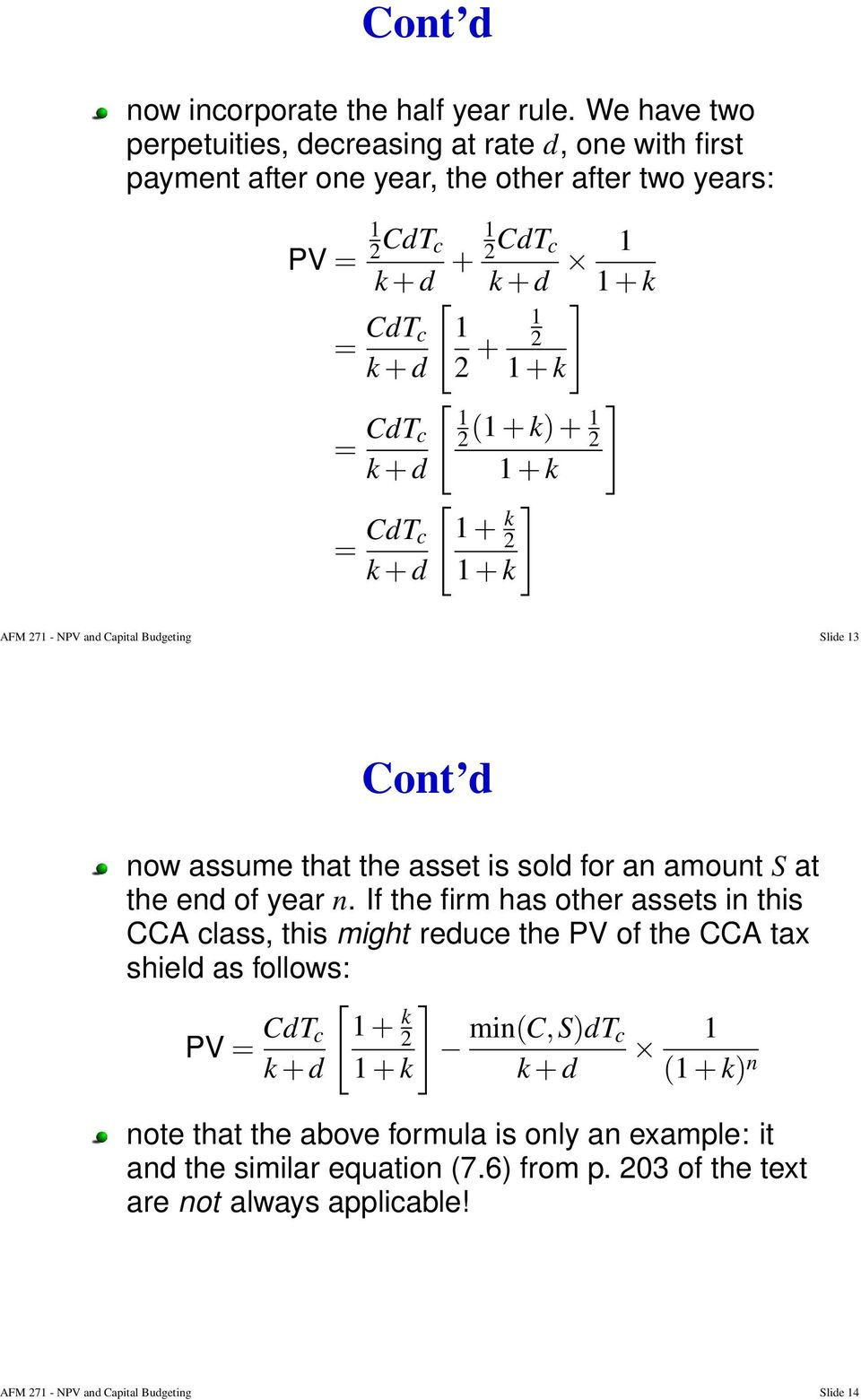 k) + 2 1 = CdT c k + d = CdT c k + d = CdT c k + d [ 1 + k 2 1 + k 1 + k ] AFM 271 - NPV and Capital Budgeting Slide 13 now assume that the asset is sold for an amount S at the end of year n.