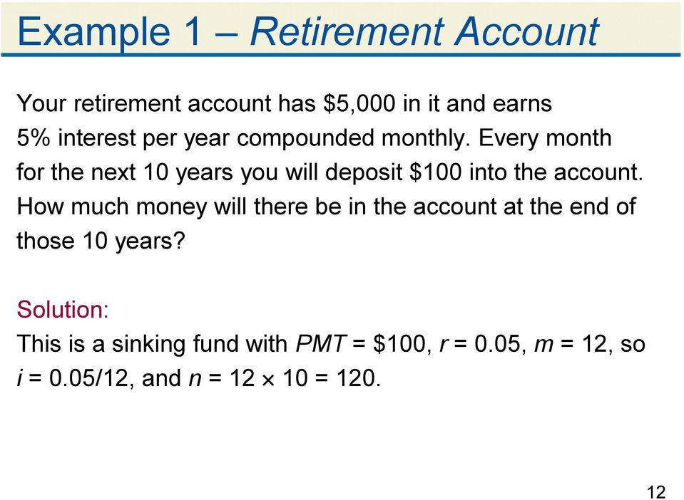 Every month for the next 10 years you will deposit $100 into the account.