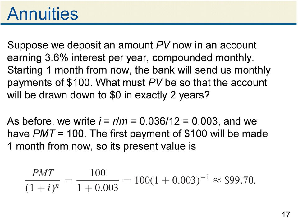 Starting 1 month from now, the bank will send us monthly payments of $100.